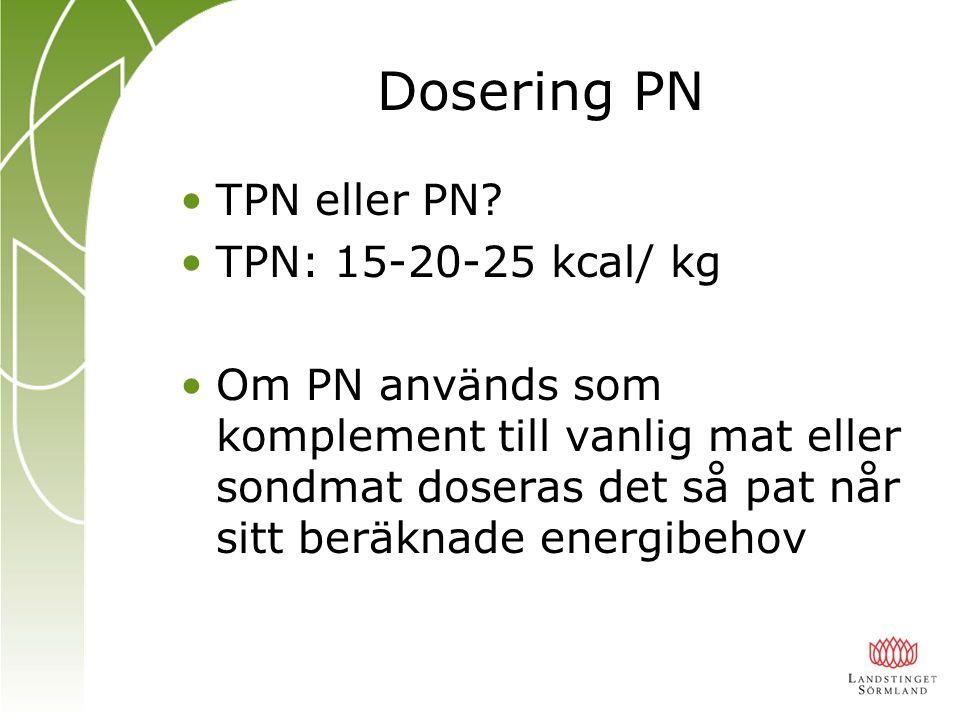 Dosering PN TPN eller PN? TPN: 15-20-25 kcal/ kg Om PN används som komplement till vanlig mat eller sondmat doseras det så pat når sitt beräknade ener