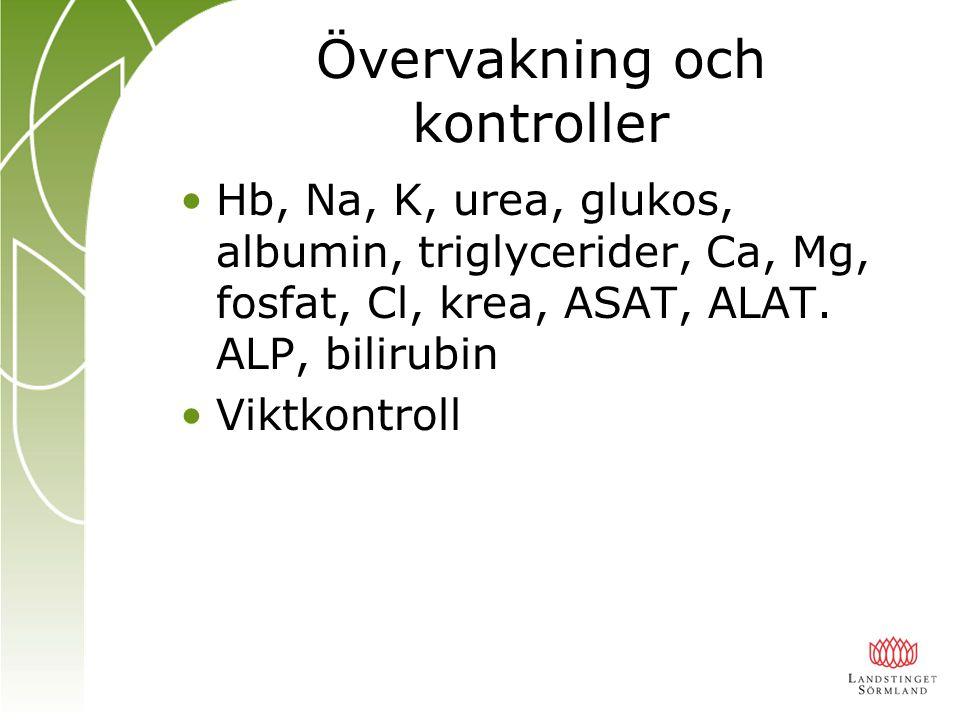 Övervakning och kontroller Hb, Na, K, urea, glukos, albumin, triglycerider, Ca, Mg, fosfat, Cl, krea, ASAT, ALAT. ALP, bilirubin Viktkontroll