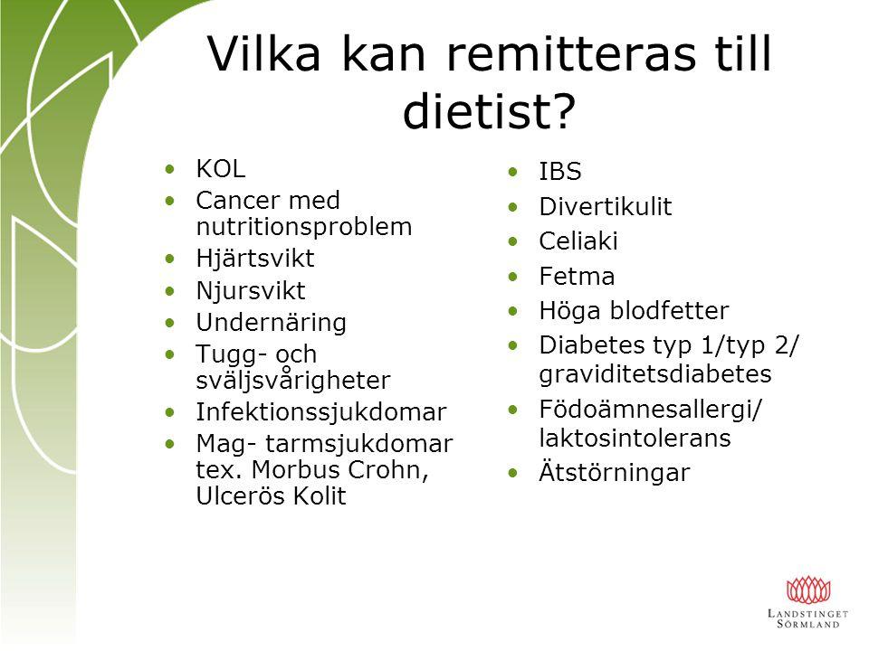 Vilka kan remitteras till dietist? KOL Cancer med nutritionsproblem Hjärtsvikt Njursvikt Undernäring Tugg- och sväljsvårigheter Infektionssjukdomar Ma