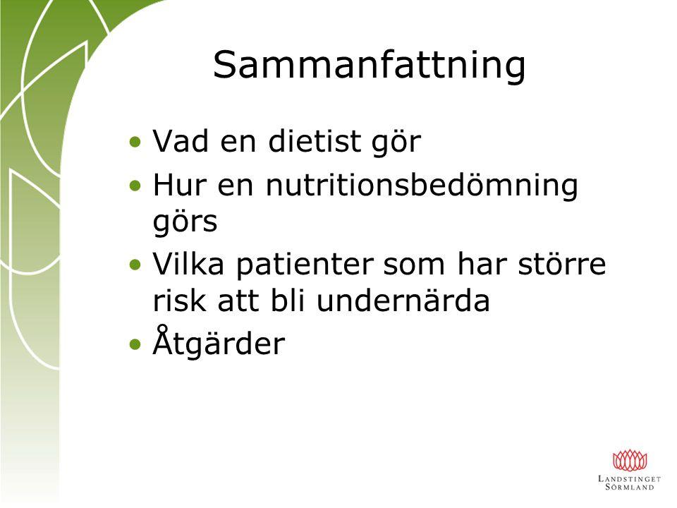 Sammanfattning Vad en dietist gör Hur en nutritionsbedömning görs Vilka patienter som har större risk att bli undernärda Åtgärder