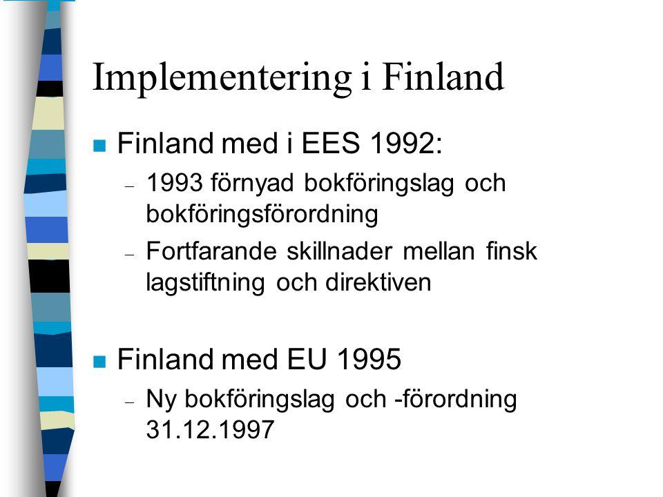 Implementering i Finland n Finland med i EES 1992: – 1993 förnyad bokföringslag och bokföringsförordning – Fortfarande skillnader mellan finsk lagstif