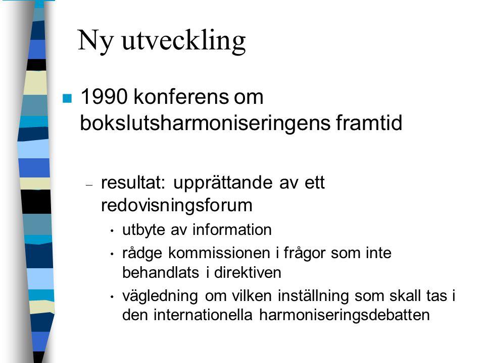 Ny utveckling n 1990 konferens om bokslutsharmoniseringens framtid – resultat: upprättande av ett redovisningsforum utbyte av information rådge kommis