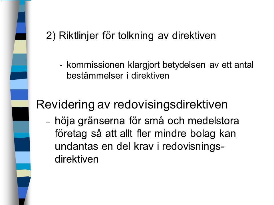 2) Riktlinjer för tolkning av direktiven kommissionen klargjort betydelsen av ett antal bestämmelser i direktiven Revidering av redovisingsdirektiven