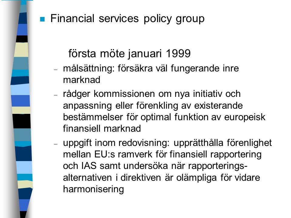 n Financial services policy group första möte januari 1999 – målsättning: försäkra väl fungerande inre marknad – rådger kommissionen om nya initiativ