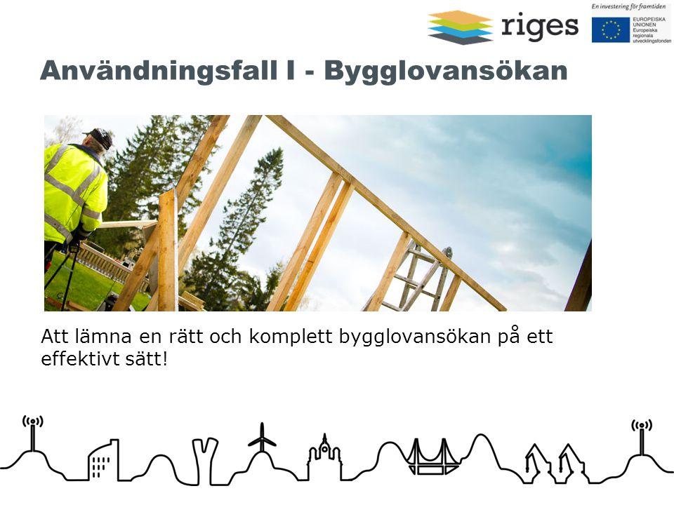 Användningsfall I - Bygglovansökan Att lämna en rätt och komplett bygglovansökan på ett effektivt sätt!
