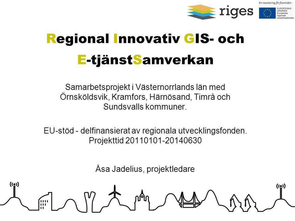 Regional Innovativ GIS- och E-tjänstSamverkan Samarbetsprojekt i Västernorrlands län med Örnsköldsvik, Kramfors, Härnösand, Timrå och Sundsvalls kommu