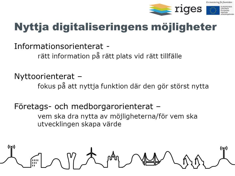 Nyttja digitaliseringens möjligheter Informationsorienterat - rätt information på rätt plats vid rätt tillfälle Nyttoorienterat – fokus på att nyttja