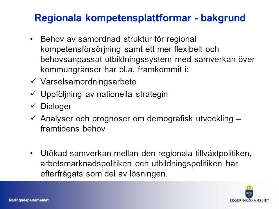 Näringsdepartementet Regionala kompetensplattformar - bakgrund Behov av samordnad struktur för regional kompetensförsörjning samt ett mer flexibelt oc