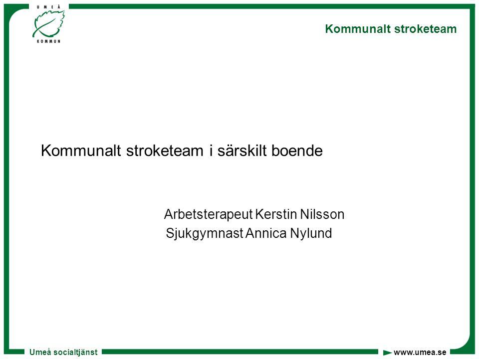 Umeå socialtjänst www.umea.se Kommunalt stroketeam Syfte  Förbättra möjligheten att få strokeinriktad rehabilitering och omvårdnad för personer inom särskilt boende i Umeå kommun, för att kunna bibehålla eller förbättra de funktioner och förmågor som är viktiga i personens dagliga liv.