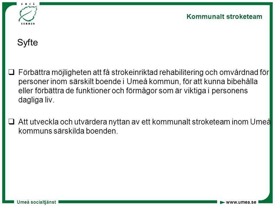 Umeå socialtjänst www.umea.se Kommunalt stroketeam Mål  100 % av nyinsjuknade och strokedrabbade under senaste året som bor på särskilt boende ska erbjudas bedömning av stroketeamet  100 % av de personer som får rehabiliteringsinsatser ska bibehålla eller förbättra sina funktioner/förmågor  100 % av de personer som fått rehabiliteringsinsatser ska vara nöjda med stroketeamet insatser