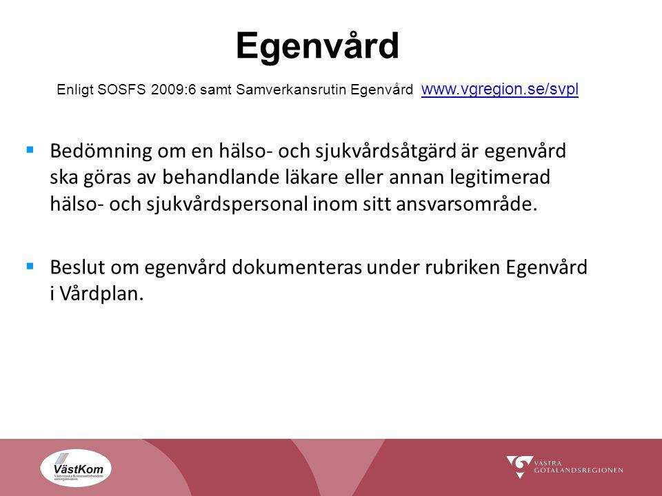 Egenvård Enligt SOSFS 2009:6 samt Samverkansrutin Egenvård www.vgregion.se/svpl www.vgregion.se/svpl  Bedömning om en hälso- och sjukvårdsåtgärd är egenvård ska göras av behandlande läkare eller annan legitimerad hälso- och sjukvårdspersonal inom sitt ansvarsområde.