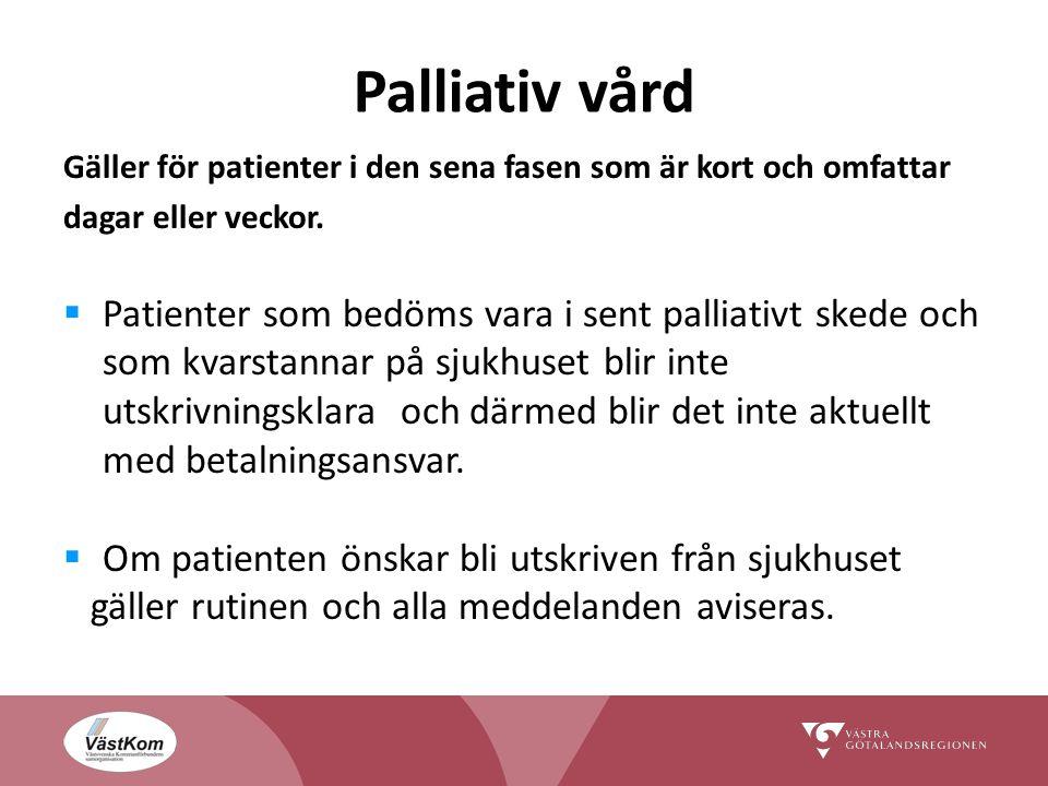 Palliativ vård Gäller för patienter i den sena fasen som är kort och omfattar dagar eller veckor.