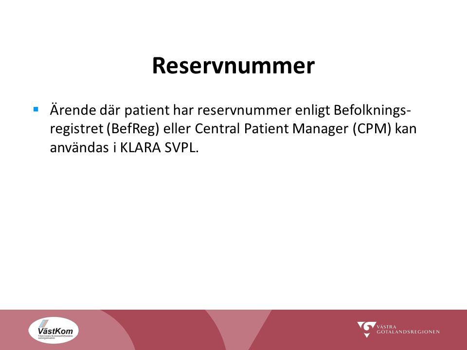 Reservnummer  Ärende där patient har reservnummer enligt Befolknings- registret (BefReg) eller Central Patient Manager (CPM) kan användas i KLARA SVPL.