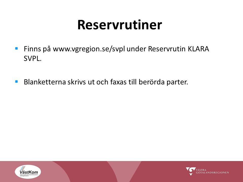 Reservrutiner  Finns på www.vgregion.se/svpl under Reservrutin KLARA SVPL.