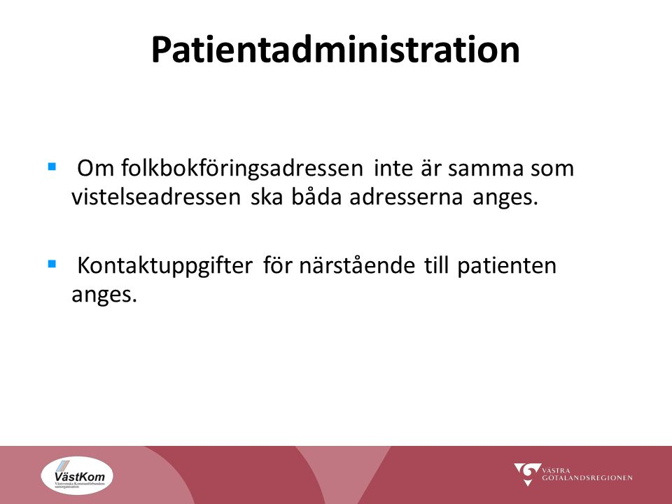 Patientadministration  Om folkbokföringsadressen inte är samma som vistelseadressen ska båda adresserna anges.