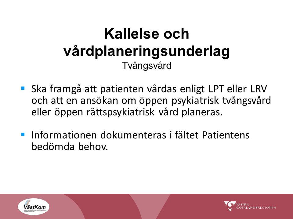 Kallelse och vårdplaneringsunderlag Tvångsvård  Ska framgå att patienten vårdas enligt LPT eller LRV och att en ansökan om öppen psykiatrisk tvångsvård eller öppen rättspsykiatrisk vård planeras.