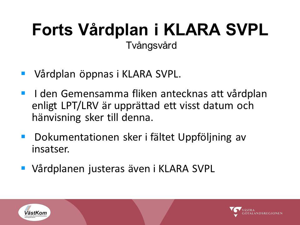Forts Vårdplan i KLARA SVPL Tvångsvård  Vårdplan öppnas i KLARA SVPL.