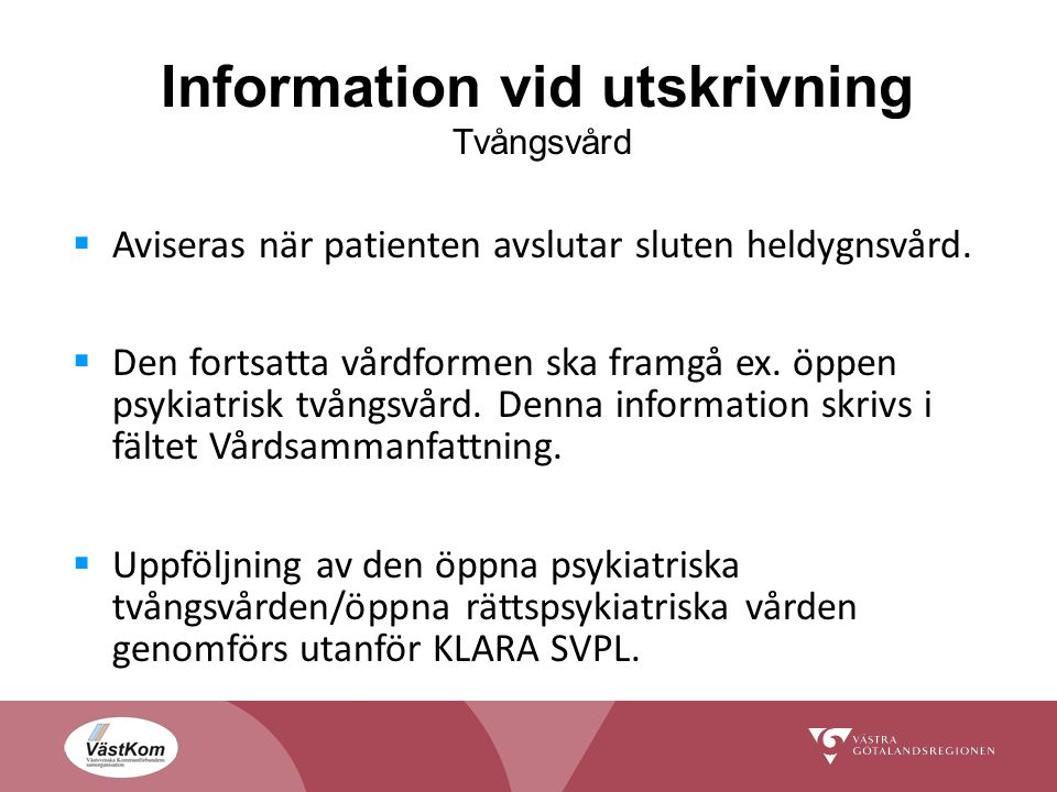 Information vid utskrivning Tvångsvård  Aviseras när patienten avslutar sluten heldygnsvård.