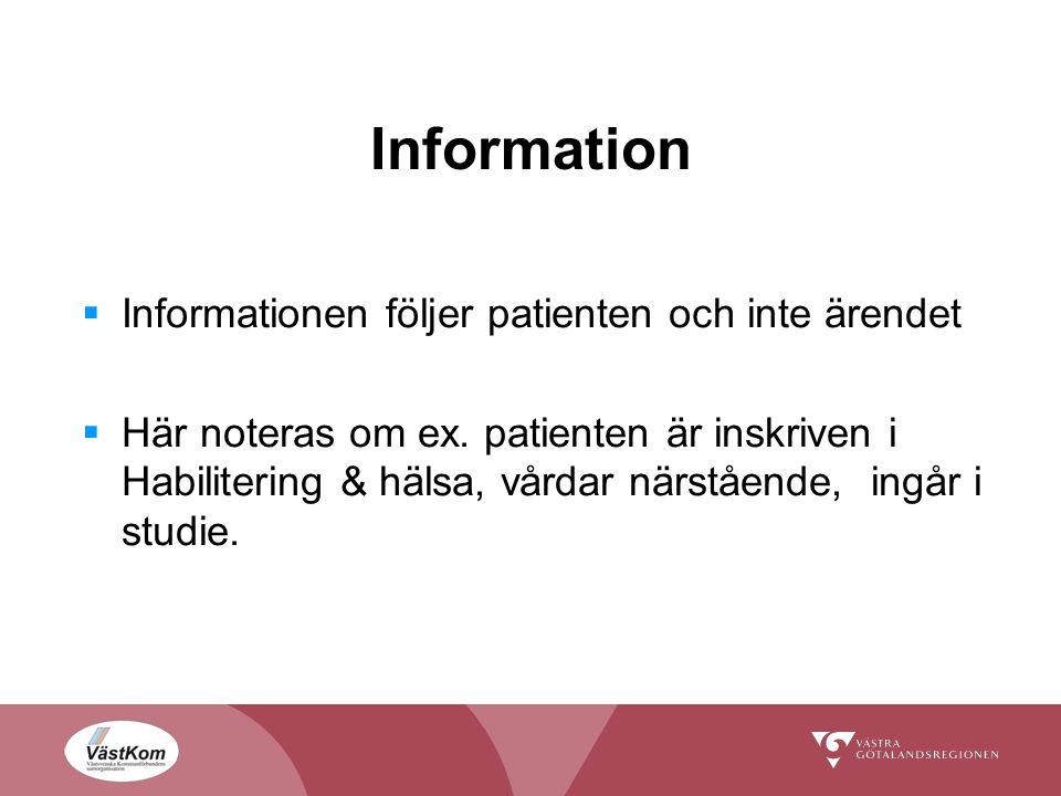 Information  Informationen följer patienten och inte ärendet  Här noteras om ex.