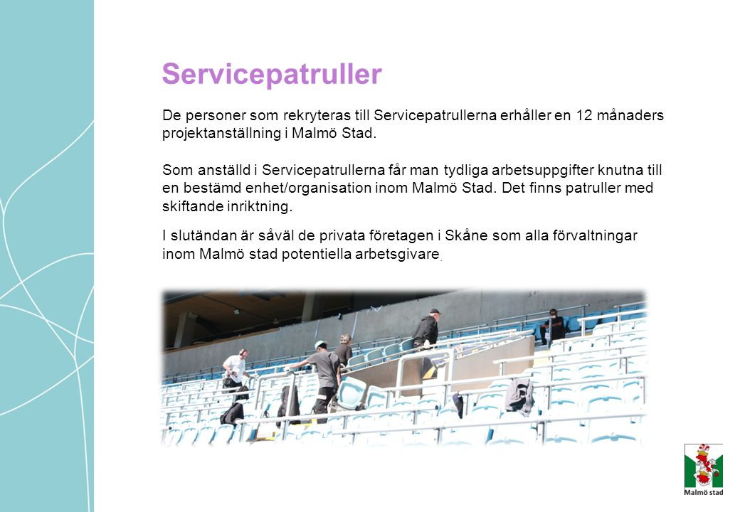 Servicepatruller De personer som rekryteras till Servicepatrullerna erhåller en 12 månaders projektanställning i Malmö Stad. Som anställd i Servicepat