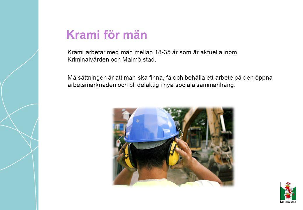 Krami för män Krami arbetar med män mellan 18-35 år som är aktuella inom Kriminalvården och Malmö stad. Målsättningen är att man ska finna, få och beh