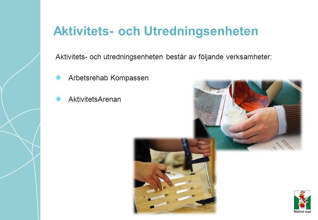 Aktivitets- och Utredningsenheten Aktivitets- och utredningsenheten består av följande verksamheter: Arbetsrehab Kompassen AktivitetsArenan