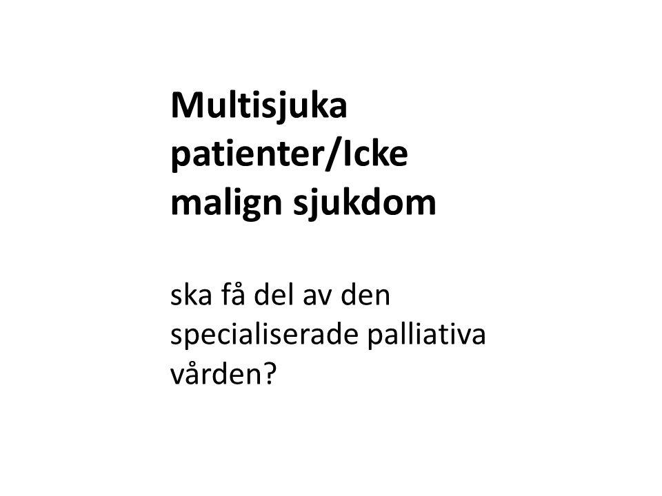 Multisjuka patienter/Icke malign sjukdom ska få del av den specialiserade palliativa vården?