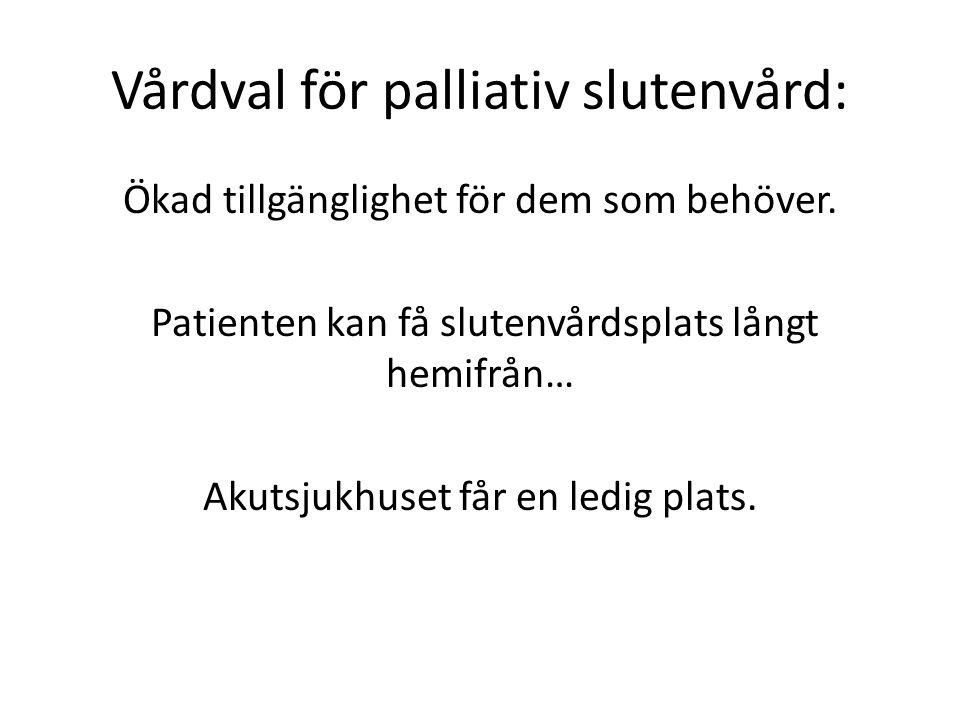 Vårdval för palliativ slutenvård: Ökad tillgänglighet för dem som behöver. Patienten kan få slutenvårdsplats långt hemifrån… Akutsjukhuset får en ledi