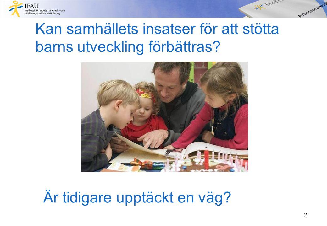Rapporten Beskrivning av hur det går på sikt för de som vuxit upp och gått i skolan i Sverige – med fokus på de svagaste grupperna Genomgång av kunskapsläget kring hur om hur man stöder barns utveckling Kartläggning av hur det ser ut i praktiken idag 3
