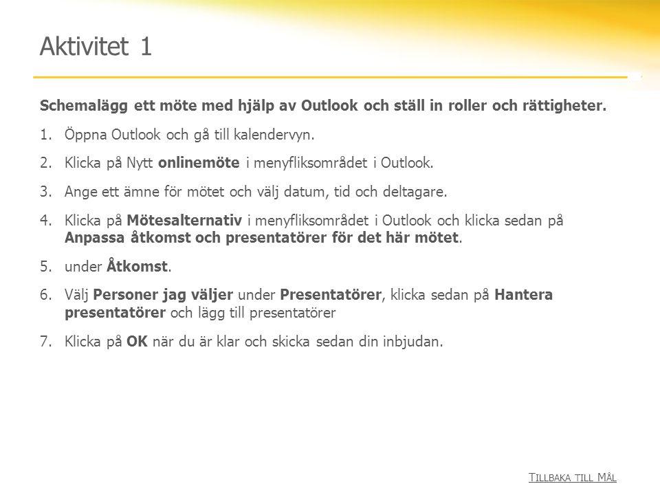 Aktivitet 1 Schemalägg ett möte med hjälp av Outlook och ställ in roller och rättigheter. 1.Öppna Outlook och gå till kalendervyn. 2.Klicka på Nytt on