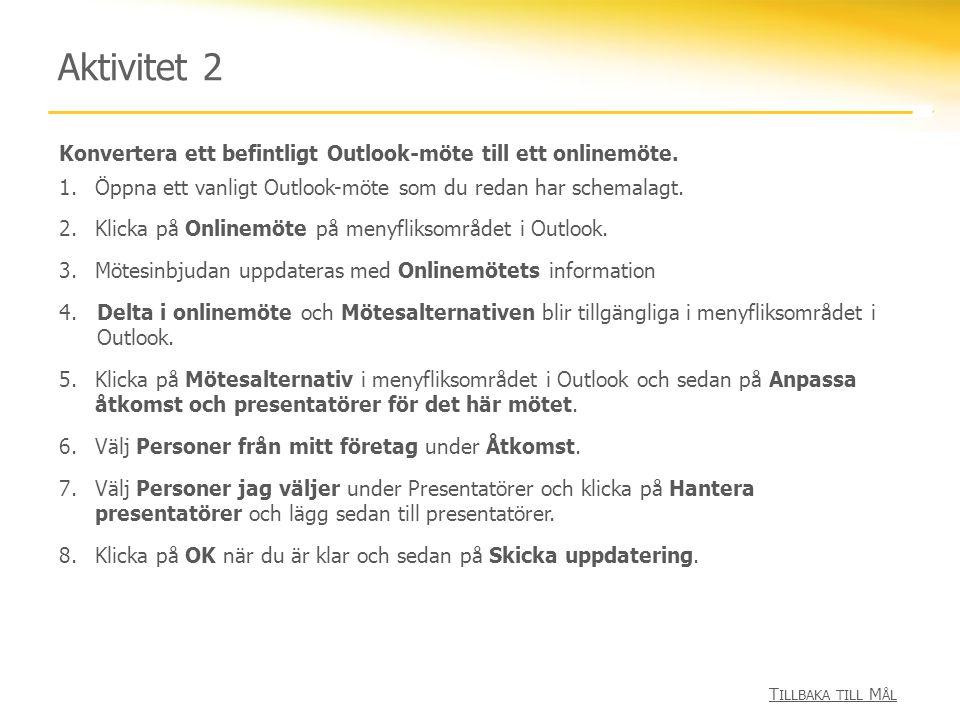Aktivitet 2 Konvertera ett befintligt Outlook-möte till ett onlinemöte. 1.Öppna ett vanligt Outlook-möte som du redan har schemalagt. 2.Klicka på Onli