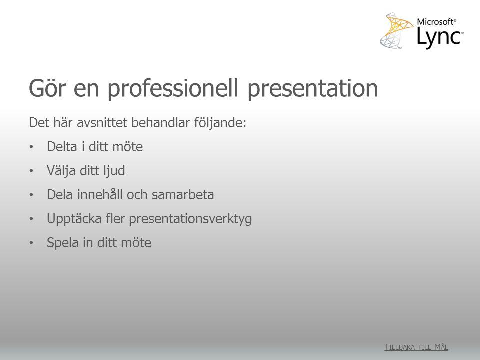 Gör en professionell presentation T ILLBAKA TILL M ÅL Det här avsnittet behandlar följande: Delta i ditt möte Välja ditt ljud Dela innehåll och samarbeta Upptäcka fler presentationsverktyg Spela in ditt möte
