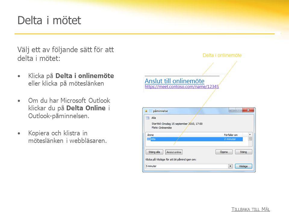 Delta i mötet Välj ett av följande sätt för att delta i mötet: Klicka på Delta i onlinemöte eller klicka på möteslänken Om du har Microsoft Outlook klickar du på Delta Online i Outlook-påminnelsen.