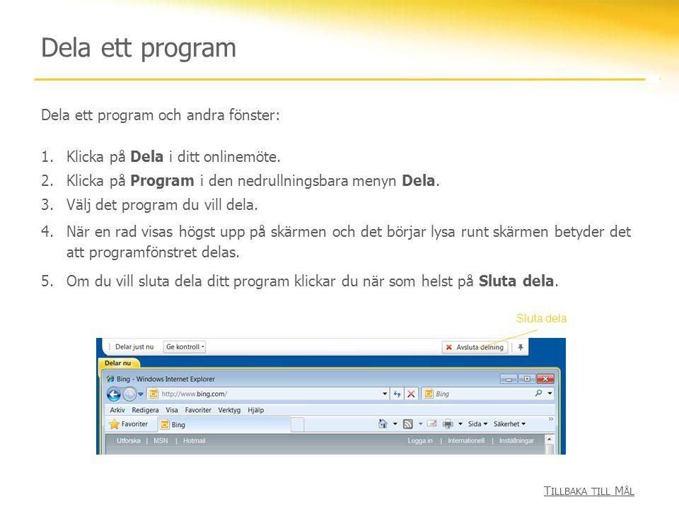 Dela ett program T ILLBAKA TILL M ÅL Dela ett program och andra fönster: 1.Klicka på Dela i ditt onlinemöte. 2.Klicka på Program i den nedrullningsbar