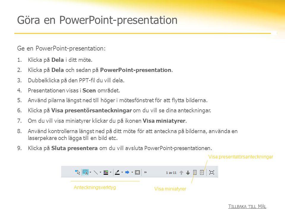 Göra en PowerPoint-presentation Ge en PowerPoint-presentation: 1.Klicka på Dela i ditt möte. 2.Klicka på Dela och sedan på PowerPoint-presentation. 3.