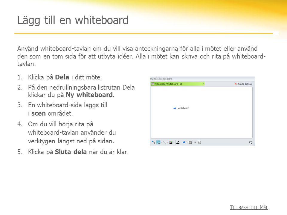 Lägg till en whiteboard Använd whiteboard-tavlan om du vill visa anteckningarna för alla i mötet eller använd den som en tom sida för att utbyta idéer