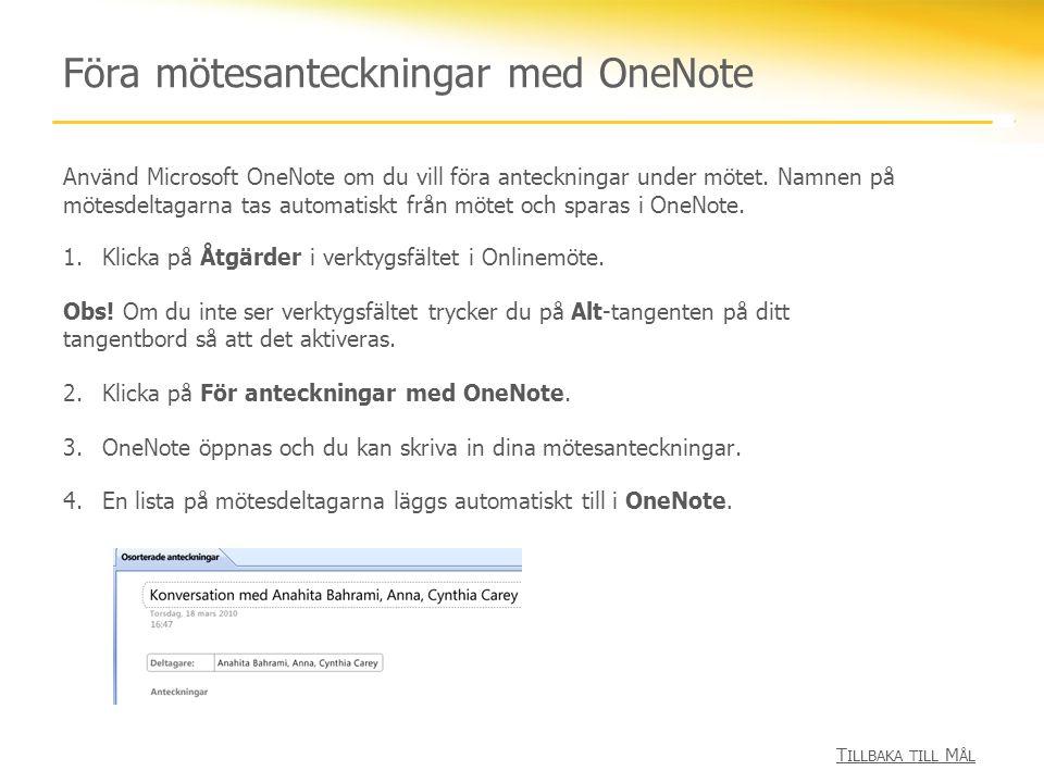 Föra mötesanteckningar med OneNote 1.Klicka på Åtgärder i verktygsfältet i Onlinemöte. Obs! Om du inte ser verktygsfältet trycker du på Alt-tangenten