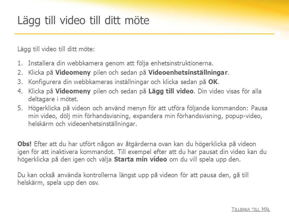 Lägg till video till ditt möte Lägg till video till ditt möte: 1.Installera din webbkamera genom att följa enhetsinstruktionerna. 2.Klicka på Videomen