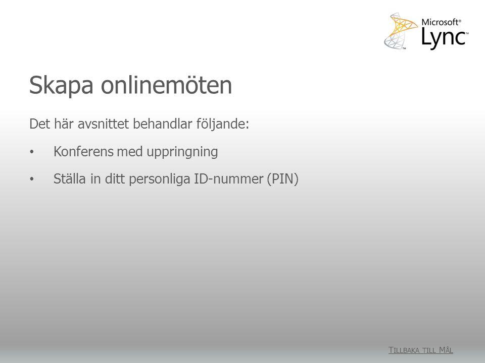 Skapa onlinemöten Det här avsnittet behandlar följande: Konferens med uppringning Ställa in ditt personliga ID-nummer (PIN) T ILLBAKA TILL M ÅL