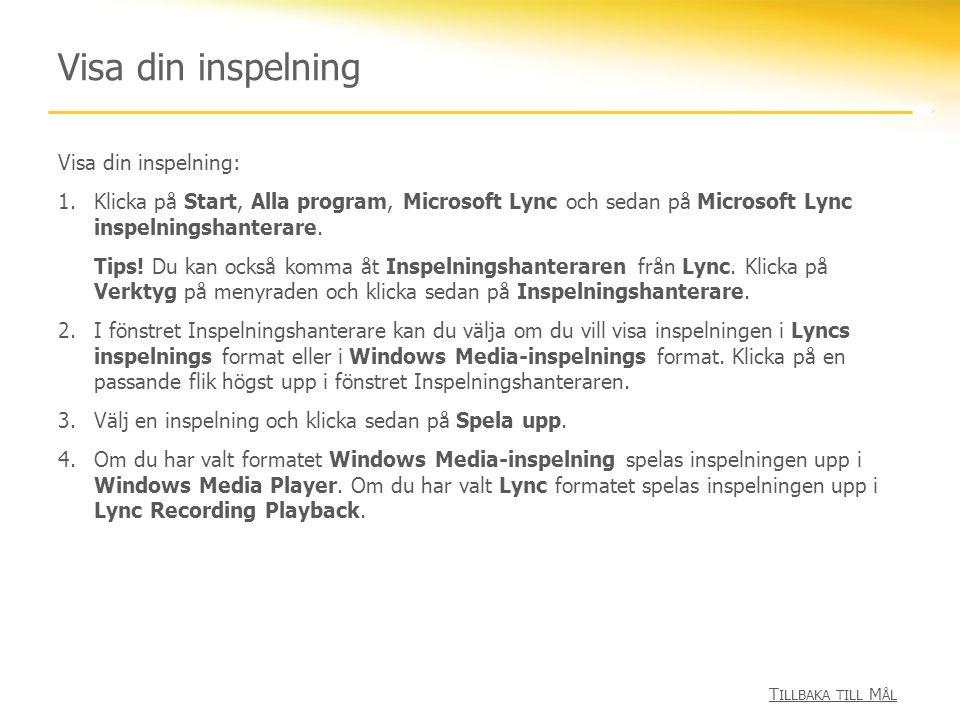 Visa din inspelning Visa din inspelning: 1.Klicka på Start, Alla program, Microsoft Lync och sedan på Microsoft Lync inspelningshanterare. Tips! Du ka
