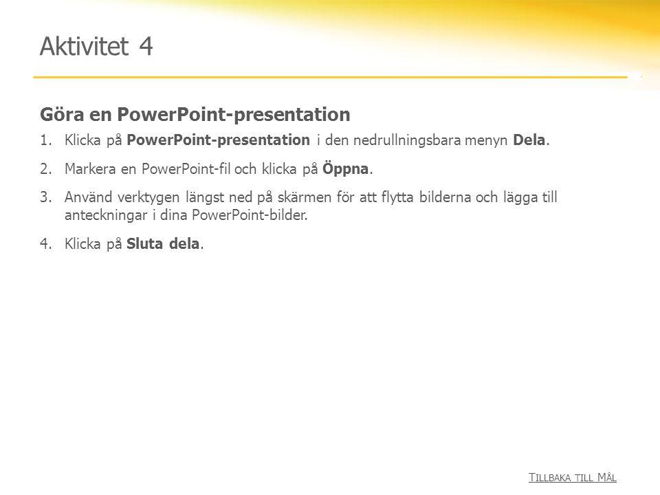 Göra en PowerPoint-presentation Aktivitet 4 1.Klicka på PowerPoint-presentation i den nedrullningsbara menyn Dela. 2.Markera en PowerPoint-fil och kli