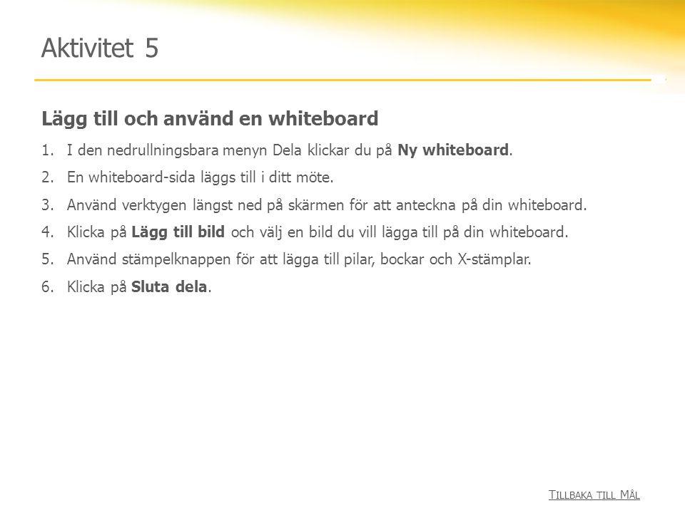 Lägg till och använd en whiteboard Aktivitet 5 1.I den nedrullningsbara menyn Dela klickar du på Ny whiteboard.