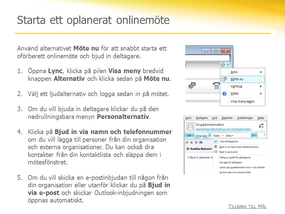 Starta ett oplanerat onlinemöte 1.Öppna Lync, klicka på pilen Visa meny bredvid knappen Alternativ och klicka sedan på Möte nu. 2.Välj ett ljudalterna