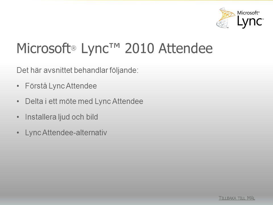 Microsoft ® Lync™ 2010 Attendee T ILLBAKA TILL M ÅL Det här avsnittet behandlar följande: Förstå Lync Attendee Delta i ett möte med Lync Attendee Installera ljud och bild Lync Attendee-alternativ
