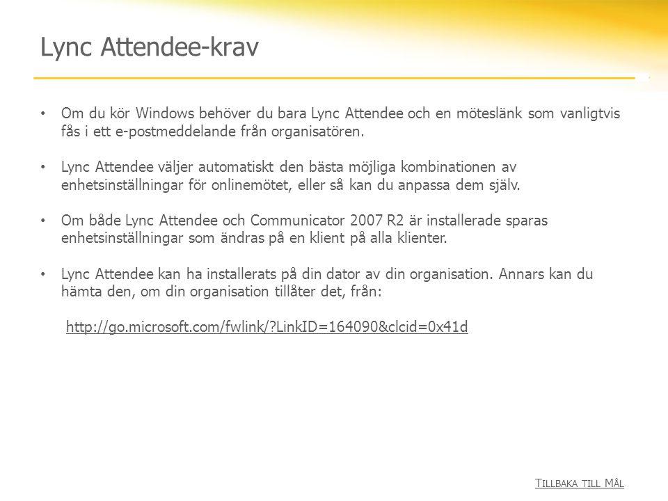 Lync Attendee-krav Om du kör Windows behöver du bara Lync Attendee och en möteslänk som vanligtvis fås i ett e-postmeddelande från organisatören. Lync