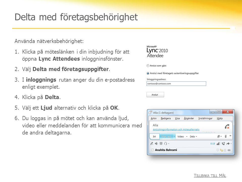 Delta med företagsbehörighet Använda nätverksbehörighet: 1.Klicka på möteslänken i din inbjudning för att öppna Lync Attendees inloggninsfönster. 2.Vä