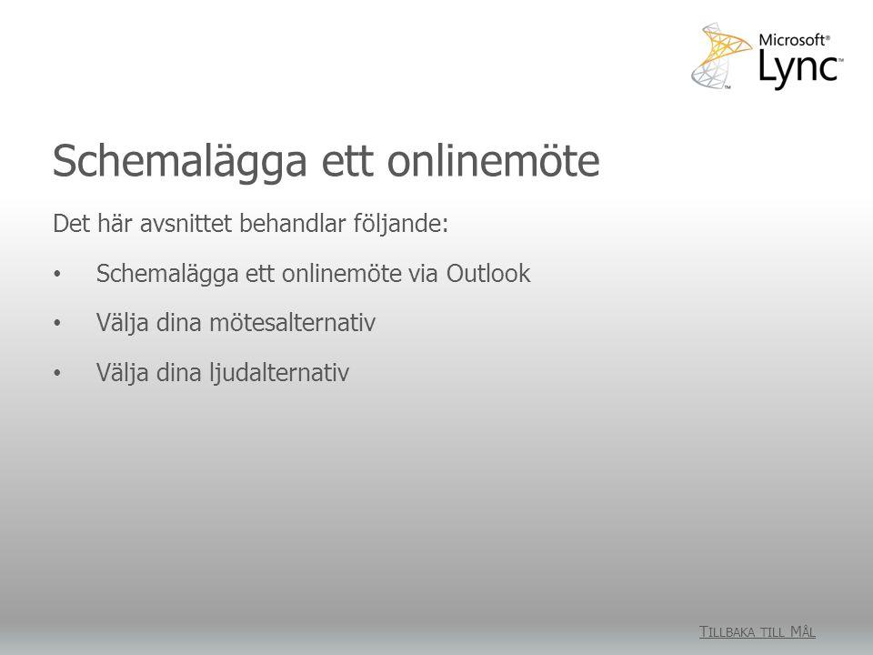 Schemalägga ett onlinemöte T ILLBAKA TILL M ÅL Det här avsnittet behandlar följande: Schemalägga ett onlinemöte via Outlook Välja dina mötesalternativ Välja dina ljudalternativ