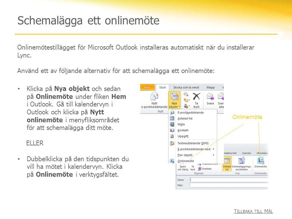 Schemalägga ett onlinemöte Onlinemötestillägget för Microsoft Outlook installeras automatiskt när du installerar Lync. Använd ett av följande alternat