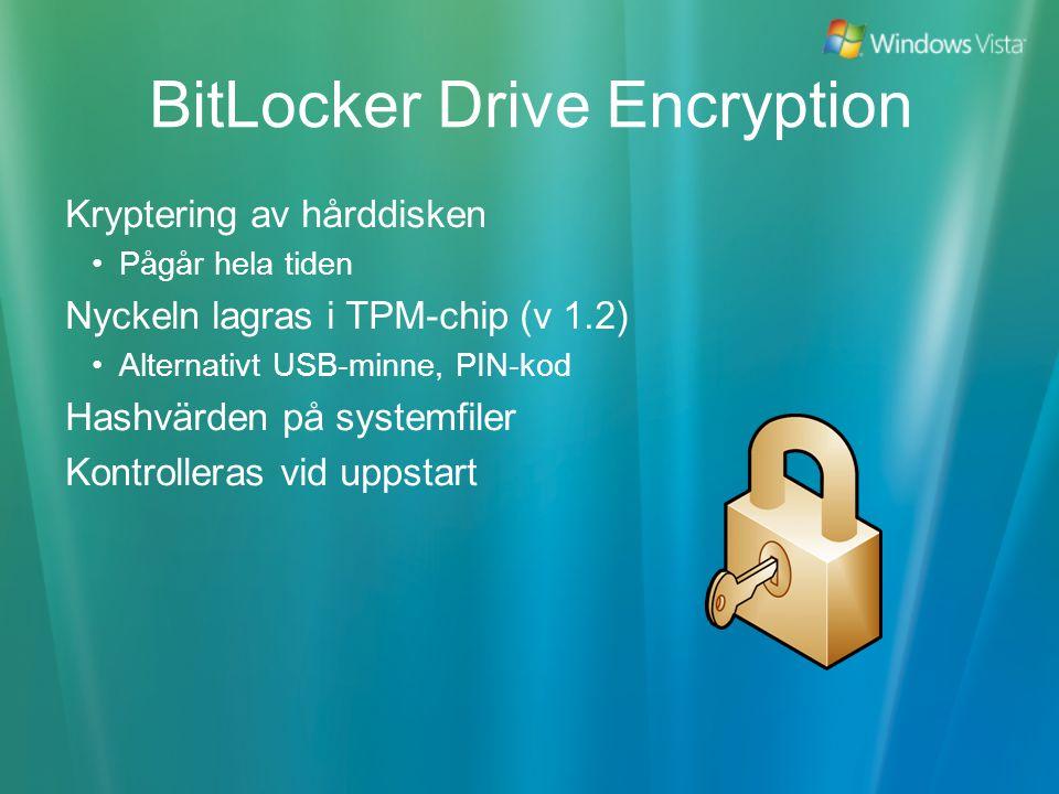 BitLocker Drive Encryption Kryptering av hårddisken Pågår hela tiden Nyckeln lagras i TPM-chip (v 1.2) Alternativt USB-minne, PIN-kod Hashvärden på systemfiler Kontrolleras vid uppstart