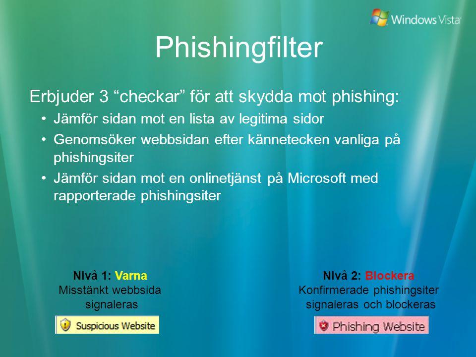 Nivå 1: Varna Misstänkt webbsida signaleras Nivå 2: Blockera Konfirmerade phishingsiter signaleras och blockeras Phishingfilter Erbjuder 3 checkar för att skydda mot phishing: Jämför sidan mot en lista av legitima sidor Genomsöker webbsidan efter kännetecken vanliga på phishingsiter Jämför sidan mot en onlinetjänst på Microsoft med rapporterade phishingsiter